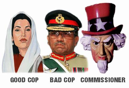 Benazir Bhutto Good Cop - Pervez Musharif Bad Cop - Uncle Sam Police Chief