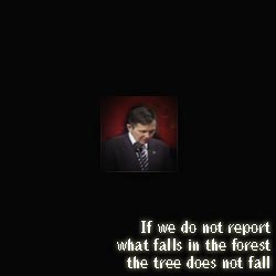 If we do not report what falls in the forest the tree does not fall